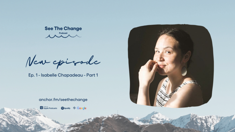 See the Change Podcast Ep.1 - Isabelle Chapadeau Part 1