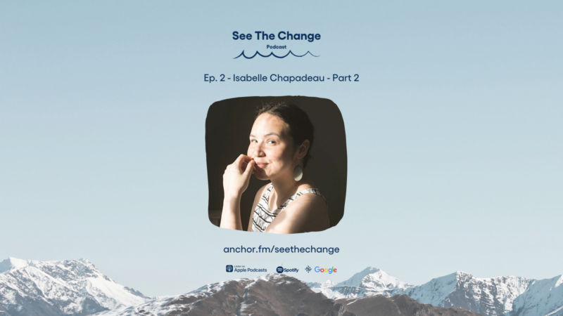 See The Change: Ep.2 Isabelle Chapadeau Part 2