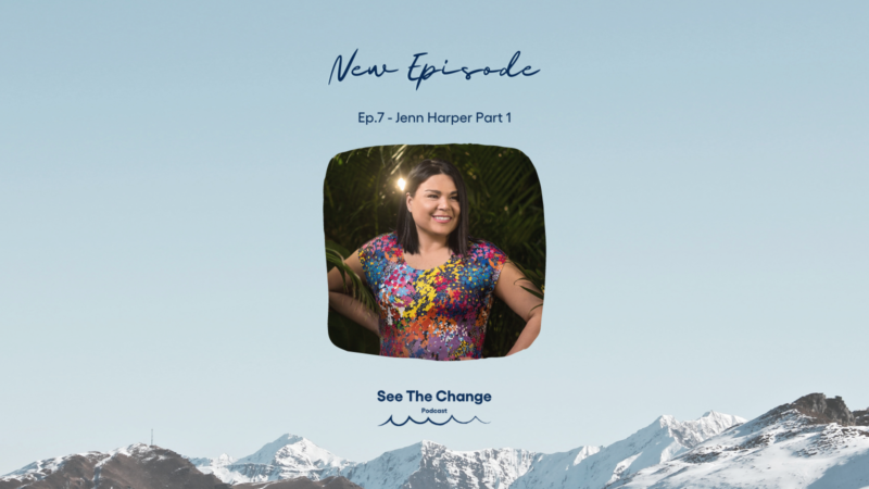 See the Change Ep. 7: Jenn Harper - Part 1