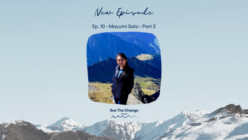See the Change Podcast Ep. 10 - Mayumi Sato Part 2